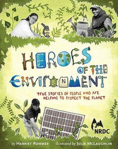 Heroes of the Environment by Harriet Rohmer.