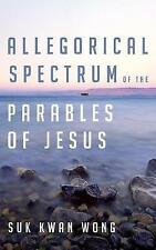 Allegorical Spectrum of the Parables of Jesus by Suk Kwan Wong (Hardback, 2017)