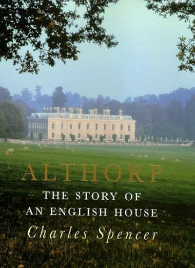 Althorp: The Story of an English House,Charles Spencer