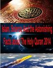 Islam, Science and the Astonishing Facts about the Holy Quran 2014 by Zakir Naik, Dr Zakir Naik, Maurice Bucaille, MR Faisal Fahim, Dr Maurice Bucaille (Paperback / softback, 2014)