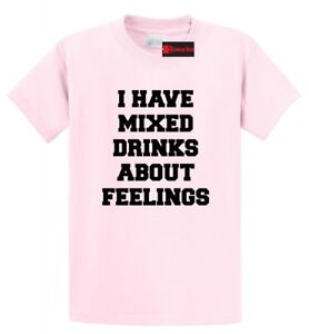 I Have Mixed Drinks About Feelings T-Shirt Funny Drinking Booze Tee Shirt
