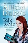 Talk to Me: What the Dead Whisper in Your Ear by Allison DuBois (Paperback, 2015)