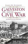 Galveston and the Civil War: An Island City in the Maelstrom by James M Schmidt (Paperback / softback, 2012)