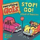 Everything Goes: Stop! Go!: A Book of Opposites von Brian Biggs (2012, Gebundene Ausgabe)