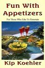 Fun with Appetizers: For Those Who Like to Entertain Well by Kip Koehler (Paperback / softback, 2013)