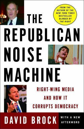 The Republican Noise Machine: Right-Wing Media and How It Co