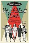 Her Brilliant Career: Ten Extraordinary Women of the Fifties by Rachel Cooke (Hardback, 2013)