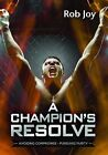 A Champion's Resolve: Avoiding Compromise, Pursuing Purity by Rob Joy (Paperback, 2013)