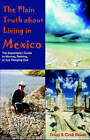 The Plain Truth about Living in Mexico: The Expatriate's Guide to Moving, Retiring, or Just Hanging Out by Doug Bower, Cynthia M Bower (Paperback / softback, 2005)