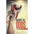 Against All Odds Men and Women Who Turned Adversities to Opportunities by Ola a