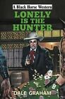 Lonely is the Hunter by Dale Graham (Hardback, 2016)