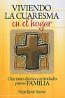 Viviendo La Cuaresma En El Hogar: Oraciones Diarias y Actividades Para Su Familia by Paige Byrne Shortal (Paperback / softback, 2010)