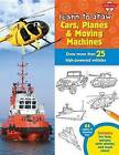 Learn to Draw Cars, Planes & Moving Machines  : Step-By-Step Instructions for More Than 25 Powerful Machines and Vehicles by Walter Foster Creative Team (Hardback, 2015)
