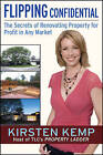Flipping Confidential: The Secrets of Renovating Property for Profit in Any Market by Kirsten Kemp (Paperback, 2007)