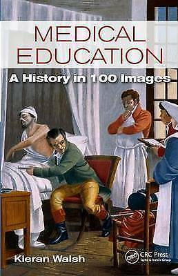1 of 1 - Medical Education: A History in 100 Images by Kieran Walsh Paperback     (gt15)