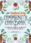 The Southern Living Community Cookbook: Celebrating Food and Fellowship in the American South by Sheri Castle, The Editors of Southern Living Magazine (Hardback, 2014)