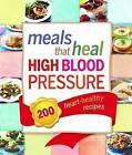 Meals That Heal High Blood Pressure: 200 Heart-Healthy Recipes by Reader's Digest (Australia) Pty Ltd (Hardback, 2014)