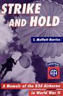 Strike and Hold: A Memoir of the 82nd Airborne in World War II by T. Moffatt Burriss (Hardback, 2000)