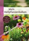 Mein Heilpflanzenbalkon von Christina Freiberg (2016, Taschenbuch)