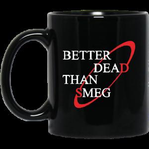 Red Dwarf Better Dead than Smeg Black Coffee Coworker Office Birthday Mug Gift