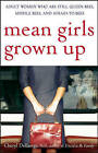 Mean Girls Grown Up: Adult Women Who are Still Queen Bees, Middle Bees, and Afraid to Bees by Cheryl Dellasega (Paperback, 2007)