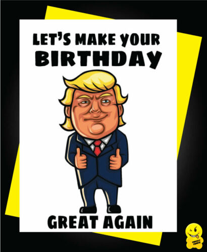 Funny Birthday Card Donald Trump Let/'s make your Birthday Great again  C491