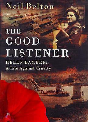 1 of 1 - The Good Listener - Helen Bamber: A Life Against Cruelty, Belton, Neil, New Book