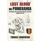 Last Blood on Pomerania: Leon Degrelle and the Walloon Waffen SS Volunteers, February-May 1945 by Tomasz Borowski (Paperback, 2016)