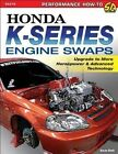 Honda K. Series Engine Swaps: Upgrade to More Horsepower and Advanced Technology by Aaron Bonk (Paperback, 2014)