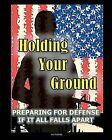 Holding Your Ground: Preparing for Defense If It All Falls Apart by Joe Nobody (Paperback / softback, 2011)