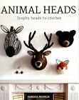 Animal Heads : Life-Sized Trophy Heads to Crochet by Vanessa Mooncie (2016, Paperback)