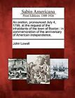 An Oration, Pronounced July 4, 1799, at the Request of the Inhabitants of the Town of Boston: In Commemoration of the Anniversary of American Independence. by John Lowell (Paperback / softback, 2012)