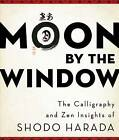 Moon by the Window: The Calligraphy and ZEN Insights of Shodo Harada by Shodo Harada (Paperback, 2011)