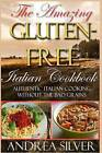 The Amazing Gluten Free Italian Cookbook: Authentic Italian Cooking Without the Bad Grains by Andrea Silver (Paperback / softback, 2016)