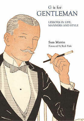 """""""AS NEW"""" G Is for Gentleman: Lessons in Life, Manners and Style, Martin, Sam J.,"""