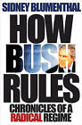 How Bush Rules: Chronicles of a Radical Regime by Sidney Blumenthal (Hardback, 2006)