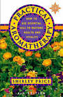 Practical Aromatherapy: How to Use Essential Oils to Restore Health and Vitality by Shirley Price (Paperback, 2000)