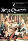 The Cambridge Companion to the String Quartet by Cambridge University Press (Paperback, 2003)
