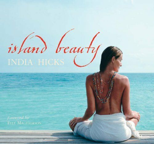 1 of 1 - Island Beauty: Natural Inspiration for Mind, Body, a..., Hicks, India 186205696X
