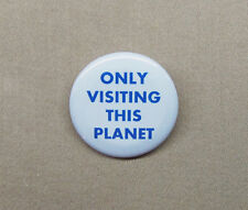 """Only Visiting This Planet 1.25"""" Button Alien Tourism SciFi Humor Badge Pinback"""