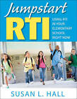 Jumpstart RTI: Using RTI in Your Elementary School Right Now by Susan L. Hall (Paperback, 2011)