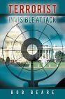 Terrorist Invisible Attack by Bob Beare (Paperback, 2012)