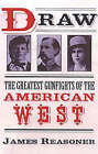 Draw: The Greatest Gunfighters of the American West by James Reasoner (Paperback, 2003)