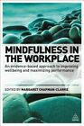 Mindfulness in the Workplace: An Evidence-Based Approach to Improving Well-Being and Maximizing Performance by Margaret Chapman-Clarke (Paperback, 2016)