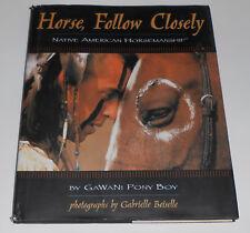 Horse, Follow Closely : Native American Horsemanship by GaWaNi Pony Boy (1999, Hardcover)