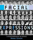 Facial Expressions: A Visual Reference for Artists by Mark A. Simon (Paperback, 2003)