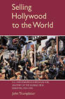 Selling Hollywood to the World: US and European Struggles for Mastery of the Global Film Industry, 1920-1950 by John Trumpbour (Paperback, 2007)