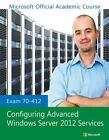 Microsoft Official Academic Course: Exam 70-412 Configuring Advanced Windows Server 2012 Services 932 by Microsoft Official Academic Course Staff (2013, Paperback)