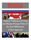 Vladimir Vladimirovich Putin and Russian Foreign Policy for the New Millennium: A New Approach by Air University Maxwell Air Force Base (Paperback / softback, 2014)