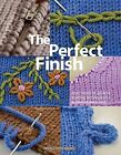 The Perfect Finish: A No-nonsense Guide to Finishing Techniques for Knitters of Every Level by Kara Gott Warner (Paperback, 2010)